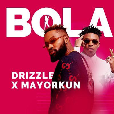 Drizzle ft. Mayorkun - Bola (Audio + Video) Mp3 Mp4 Download
