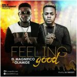 EL Magnifico ft. Olamide – Feeling Good (Audio + Video)