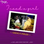 Gnewz ft. Peruzzi – I Need A Girl (Audio + Video)
