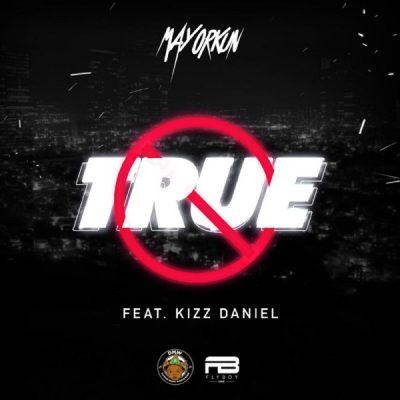 Mayorkun - True ft. Kizz Daniel Mp3 Audio Download