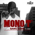 Mono T ft. Zama – Bang Bang