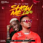 Real Love ft. Lil Frosh – Show Me Love