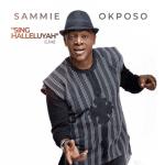 Sammie Okposo – Sing Halleluyah (Audio + Video)