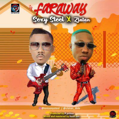 Sexy Steel Ft. Zlatan - Far Away Mp3 Audio Download