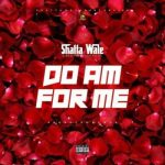 Shatta Wale – Do Am For Me (Baba God)