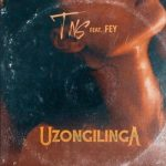 TNS ft. Fey – Uzongilinga