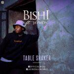 Bishi ft. Jaywon – Table Shaker