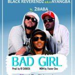 Black Reverendz ft. 2Baba – Bad Girl