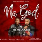 Chinedu ft. Flavour – Na God (Audio + Video)