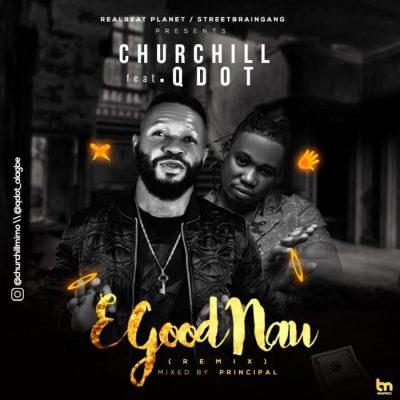 Churchill Ft. Qdot - E Good Nau (Remix) Mp3 Audio Download