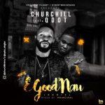 Churchill Ft. Qdot – E Good Nau (Remix)