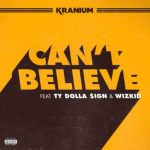 Kranium ft. Ty Dolla Sign & WizKid – Can't Believe (Audio + Video)