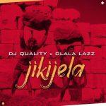 DJ Quality Ft. Dlala Lazz – Jikijela