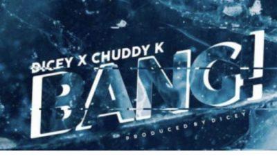 Dicey Ft. Chuddy K - Bang Mp3 Audio Download