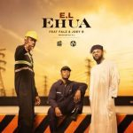 E.L ft. Joey B & Falz – Ehua