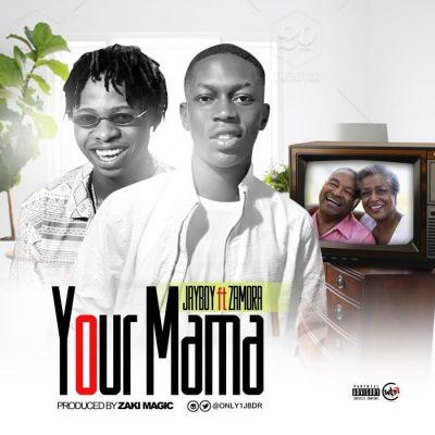 Jayboy Ft. Zamorra - Your Mama Mp3 Audio Download