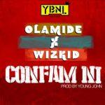 Olamide Ft. Wizkid – Confam Ni