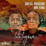 Sun-El Musician ft. Ami Faku – Into Ingawe