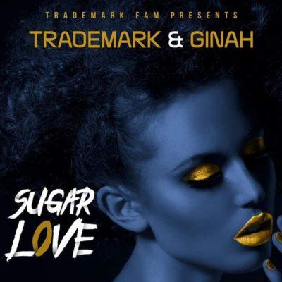 Trademark Ft. Ginah - Sugar Love Mp3 Audio Download