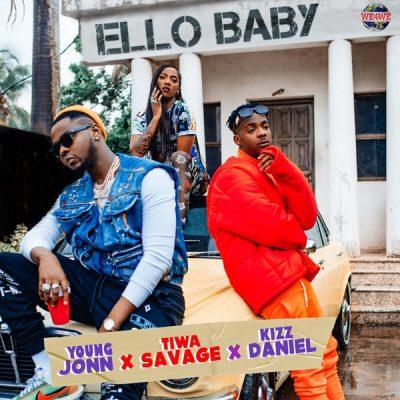 Young (John) Jonn - Ello Baby ft. Kizz Daniel (Vado), Tiwa Savage Hello Mp3 Audio Download