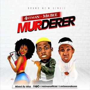 4stMan - Murderer Ft. Mr Bee Mp3 Audio Download