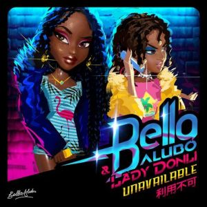by Bella Alubo Ft. Lady Donli - Unavailable Mp3 Audio Download