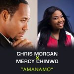 Chris Morgan Ft. Mercy Chinwo – Amanamo (Audio + Video)