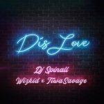 DJ Spinall – Dis Love Ft. Wizkid & Tiwa Savage (Prod. by Spellz)