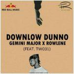 Gemini Major – Downlow Dunno (Remix) Ft. Rowlene, TWO31