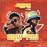 Jamar Ft. Oxlade – Only You