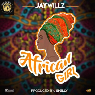 Jaywillz - African Girl (prod. By Skelly) Mp3 Audio Download