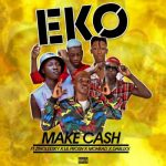 Make Cash – Eko ft. Zinoleesky, Lil Frosh, Mohbad & Dablixx