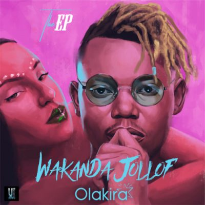 Olakira - Wakanda Jollof EP (Full Album) Mp3 Zip Fast free Audio Download Complete