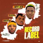SeyiAce Ft. OlaDips & Davolee – Record Label
