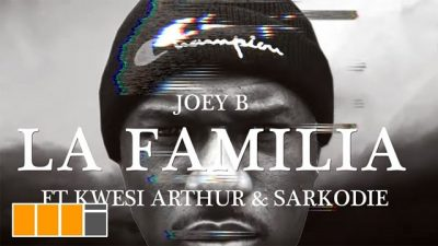 VIDEO: Joey B Ft. Sarkodie & Kwesi Arthur - La Familia Mp4 Download