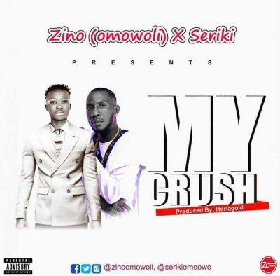Zino (Omowoli) Ft. Seriki - My Crush (Prod. Holargold) Mp3 Audio Download