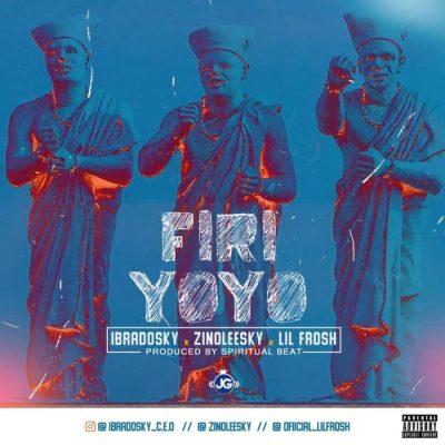 Zinoleesky x Ibradosky x Lil Frosh -  Firi Yoyo (Produced by Spiritual Beats) Mp3 Audio Download