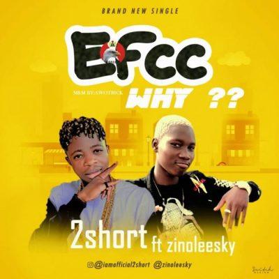 2short Ft. Zinoleesky - EFCC Why? Mp3 Audio Download