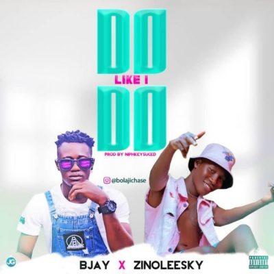 Bjay Ft. Zinoleesky - Do Like I Do Mp3 Audio Download