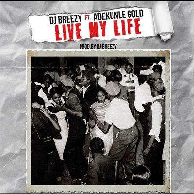 DJ Breezy - Live My Life Ft. Adekunle Gold Mp3 Audio Download