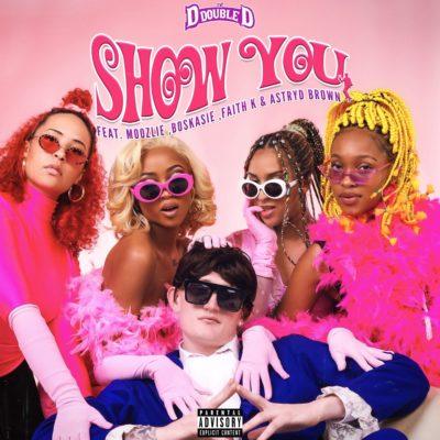 DJ D Double D - Show You Ft. Moozlie, Astryd Brown, Faith K, Boskasie Mp3 Audio Download