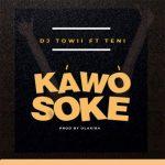 DJ Towii Ft. Teni – Kawo Soke (Prod. By Olakira)