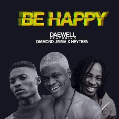 Daewell Ft. Diamond Jimma X Heyteen - Be Happy Mp3 Audio Download