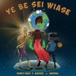 Darkovibes – YE BE Sei Wiase ft. Mugeez & Medikal