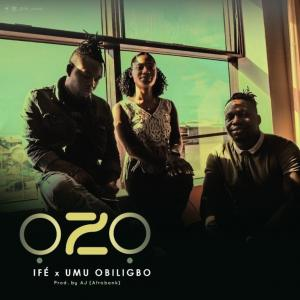 IFE - Ozo ft. Umu Obiligbo Mp3 Audio Download