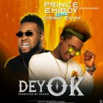 Prince Emiboy Ft. Chinko Ekun – Dey OK (Audio + Video)