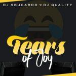 Sbucardo Da DJ Ft. DJ Quality – Tears Of Joy