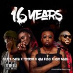 Scata Bada Ft. Yaa Pono x Kofi Mole & Fontom – 16 Years (Prod. Qwesi King)
