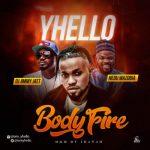 Yhello Ft. DJ Jimmy Jatt & Nedu Wazobia – Body Fire