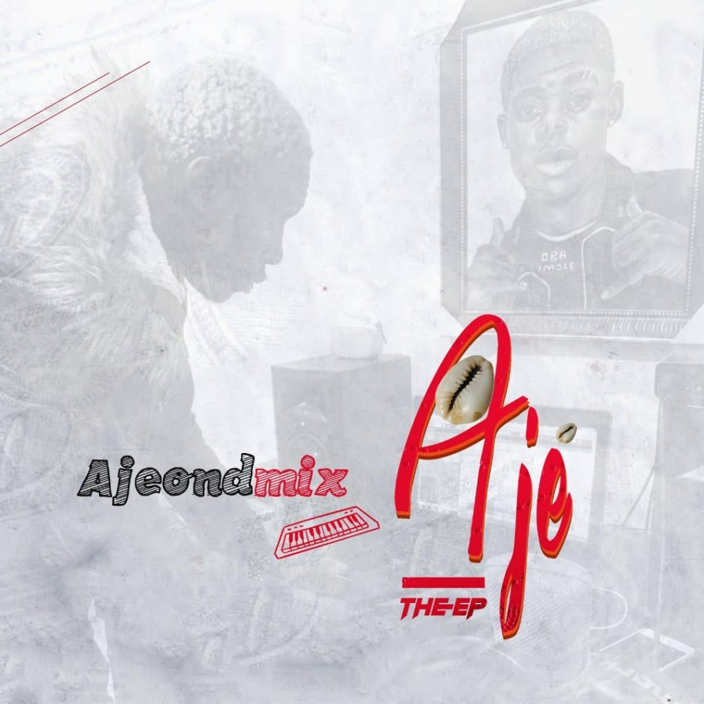ALBUM: AjeOndMix - Aje The EP Mp3 Zip Fast Free Audio Free Full Complete Download